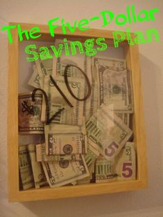 The Five-Dollar Savings Plan! Basically, every time you have a $5 bill, you save it, and then you buy yourself something at the end of the year! Sounds like a plan to me!