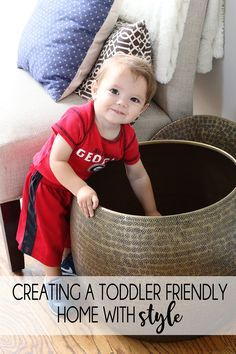 Creating a Toddler Friendly Home with Style. My best tips on still having nice things and infusing your style in your home while making it toddler friendly.