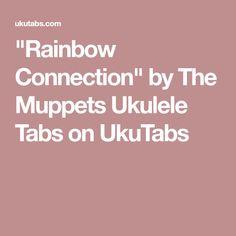 """""""Rainbow Connection"""" by The Muppets Ukulele Tabs on UkuTabs"""