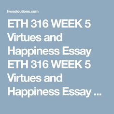 """virtue and vice: a spice of happiness essay In this essay i will discuss how happiness fits into kant's ethics first, i will discuss kant's definitions of happiness  the role of happiness in kant's ethics julie lund hughes julie lund hughes is a senior majoring in philosophy and english and minoring in ballroom  principle of happiness tells virtue """"to her face that it is not her beauty but."""