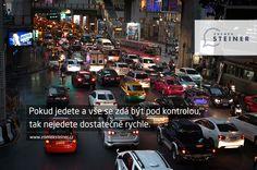 CITÁT ♕ MOTIVACE Pokud jedete a vše se zdá být pod kontrolou, tak nejedete dostatečně rychle. www.steinermedia.cz