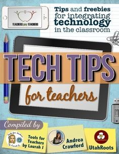 FREE Tech Tips for Teachers 2015: Tips and freebies for integrating technology