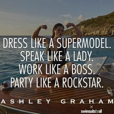 'Dress like a supermodel. Speak like a lady. Work like a boss. Party like a rockstar.' Yes Ashley Graham! Babe Quotes, Queen Quotes, Quotes To Live By, Motivational Quotes, Inspirational Quotes, Life Inspiration, Motivation Inspiration, Positive Words, Like A Boss