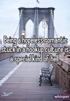 Being a hopeless romantic stuck in a hookup culture is a special kind of hell.