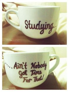 Studying...Ain't Nobody Got Time For That Personalized Mug. $20.00, via Etsy. OR... I could SOOO make this! By using my previous pinned: Buy Dollar Store Mug, use Sharpie & Bake PIN!!! I'M ON IT!!!