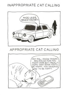 Reminder: This is the only form of cat-calling that is appropriate.   18 Kickass Illustrated Responses To Street Harassment