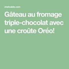 Gâteau au fromage triple-chocolat avec une croûte Oréo!
