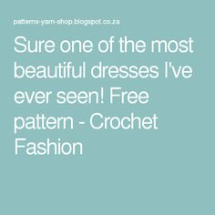 Sure one of the most beautiful dresses I've ever seen! Free pattern - Crochet Fashion