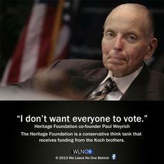 Yes, he really said that, and republiCONs saw it as a call to action and work to disenfranchise as many Democratic voters as they possibly can.