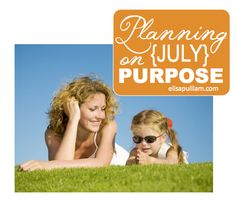 What will July have in store for you? Plan it on purpose! Free Downloads!