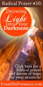Radical Prayer #10: Decreeing Light Into Your Darkness by Jamie Rohrbaugh | FromHisPresence.com