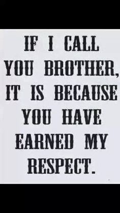 All clubs view this as law - If I call you brother, it is because you have earned my respect.
