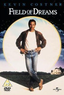 Field of Dreams - Kevin Costner, Amy Madigan, James Earl Jones, Ray Liotta, and Burt Lancaster in his final film.(1989)  If Kevin Costner builds it I PROMISE I WILL COME!
