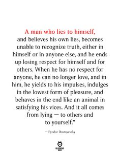 A Man Who Lies To Himself, And Believes His Own Lies, Becomes Unable To Recognize Truth - Relationship Quotes - Lie To Me Quotes, Truth Hurts Quotes, Hurt Quotes, Quotes About God, Words Quotes, Life Quotes, Quotes About Lying, Quotes Quotes, Believe Me Quotes