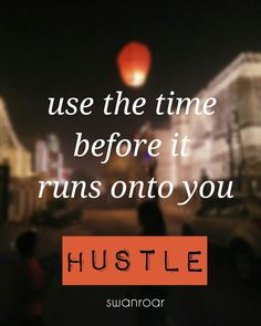 Time and tide wait for none as the old saying goes. Anything you do  helps you to grow mentally should be done. A productive use of time accomplish more goals and dream. #time #use #runs #productive #hustle #swanroar #hanzartz #mentalgrowth #accomplishment #quote #powerbeyourside