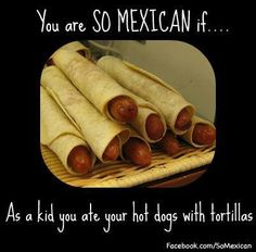You are Mexican if. One of my uncles taught me to eat hot dogs like this. Mexican Funny Memes, Mexican Jokes, Mexican Sayings, Mexican Stuff, Mexican Pizza, Chicano, Hot Dog Buns, Hot Dogs, Mexican Problems
