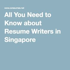 All You Need to Know about Resume Writers in Singapore