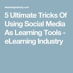 5 Ultimate Tricks Of Using Social Media As Learning Tools - eLearning Industry