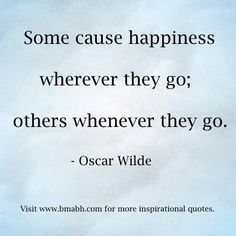 Funny Happiness Quotes by Oscar Wilde image-Some cause happiness wherever they go; others whenever they go.Share to Inspire Others : ) Visit www.bmabh.com for more #inspirational#happiness quotes.
