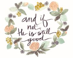 And If Not He Is Still Good Watercolor PRINT by thebearandtherose