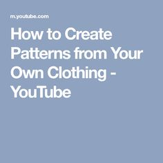How to Create Patterns from Your Own Clothing - YouTube