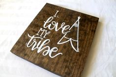 I love my Tribe   Check out this item in my Etsy shop https://www.etsy.com/listing/512010059/i-love-my-tribe-wooden-sign