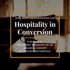 Hospitality in Conversion - A review of The Secrets Thoughts of an Unlikely Convert by Rosaria Butterfield