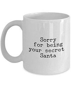 Funny Christmas Gifts, Sorry for being your Secret Santa, Christmas Coffee mug, Unique Gifts Idea, C Christmas Gifts For Coworkers, Funny Christmas Gifts, Handmade Christmas Gifts, Christmas Humor, Santa Christmas, Christmas Vacation, Xmas, Handmade Gifts, Funny Secret Santa Gifts