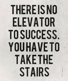 There is no elevator to success. You have to take the stairs. #Inspirational # Success http://justgetideas.com/inspirational-quotes/