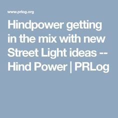Hindpower getting in the mix with new Street Light ideas -- Hind Power
