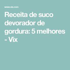 Receita de suco devorador de gordura: 5 melhores - Vix