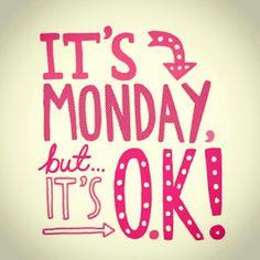 It's Monday but it's OK!