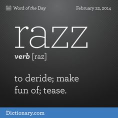 Razz definition, to deride; make fun of; The Words, Weird Words, Words To Use, Cool Words, Good Vocabulary, English Vocabulary Words, English Words, English Language, English Tips