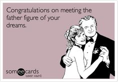 Congratulations on meeting the father figure of your dreams. | Congratulations Ecard