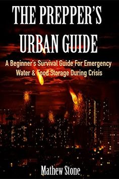 THE PREPPER'S URBAN GUIDE: A Beginner's Survival Guide For Emergency Water…