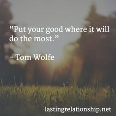 """""""Put your good where it will do the most.""""   - Tom Wolfe Tom Wolfe, Motivational Quotes, Toms, Relationship, Inspiration, Motivational Life Quotes, Motivation Quotes, Motivational Quites, Relationships"""