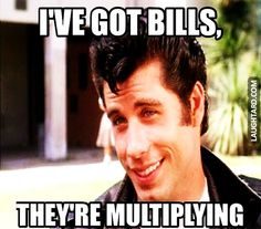 Ive got bills #funny #funnypics #funnypictures #laughtard #haha #lmao #humor #grease