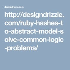 http://designdrizzle.com/ruby-hashes-to-abstract-model-solve-common-logic-problems/