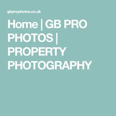 Home | GB PRO PHOTOS | PROPERTY PHOTOGRAPHY