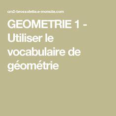 GEOMETRIE 1 - Utiliser le vocabulaire de géométrie