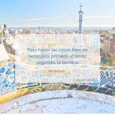 Para hacer las cosas bien es necesario: primero, el amor; segundo, la técnica.  | www.raquelcabalga.com |