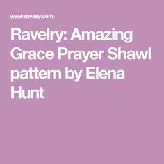Ravelry: Amazing Grace Prayer Shawl pattern by Elena Hunt