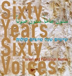 Sixty Years, Sixty Voices: Israeli & Palestinian Women y First Edition by Melton, Patricia Smith (editor and photographer) (2008) Hardcover  https://www.amazon.com/dp/B011DBI1E6?m=null.string&ref_=v_sp_detail_page