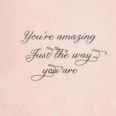 ❥ You are amazing just the way you are - quotes / sayings / inspiration / positive Great Quotes, Quotes To Live By, Me Quotes, Inspirational Quotes, Motivational Quotes, Pink Quotes, Quotes Positive, Amazing Quotes, Daily Quotes