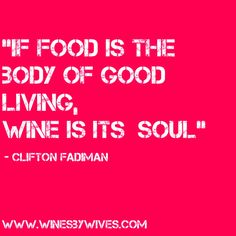 """If food is the body of good living, wine is its soul"" – <3"