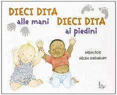 Amazon.it: Dieci dita alle mani, dieci dita ai piedini. Ediz. illustrata - Mem Fox, Helen Oxenbury, P. Floridi - Libri