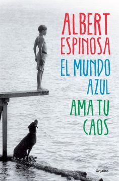 AMA TU CAOS. Albert Espinosa. Ed. Grijalbo «Cuando alguien no te entienda, dile…