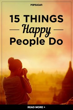 Pin for Later: 15 Things Incredibly Happy People Do