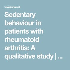 Sedentary behaviour in patients with rheumatoid arthritis: A qualitative study | Thomsen | International Journal of Qualitative Studies on Health and Well-being