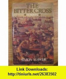 The Bitter Cross (9781856191173) Simon Mawer , ISBN-10: 1856191176  , ISBN-13: 978-1856191173 ,  , tutorials , pdf , ebook , torrent , downloads , rapidshare , filesonic , hotfile , megaupload , fileserve